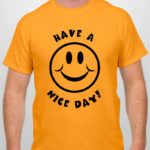"""Historic """"Have a Nice Day"""" T-Shirt"""